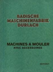 Badische maschinenfaberik Durlach Machines à mouler avec accessoires Édition F