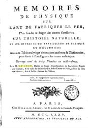 Mémoires de physique sur l'art de fabriquer le fer, d'en fondre & forger des canons d'artillerie ; sur l'histoire naturelle, et sur divers sujets particuliers de physique et d'économie,… par M. Grignon,…