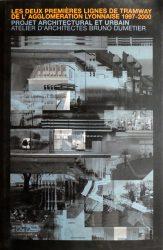 Les deux premières lignes de tramway de l'agglomération lyonnaise 1997-2000 – Projet architectural et urbain – Atelier d'architectes Bruno Dumetier