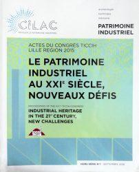 Le patrimoine industriel au XXIe siècle – Nouveaux défis – Actes du congrès Ticcih – Lille Région 2015 – Hors-série n ° 1