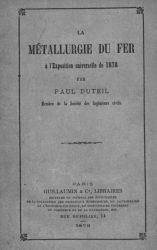 Duteil, Paul. La Métallurgie du fer à l'Exposition universelle de 1878